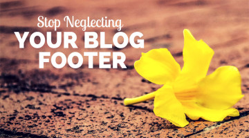 Stop Neglecting Your Blog Footer – Steal These Moves From Some of the Big Bloggers