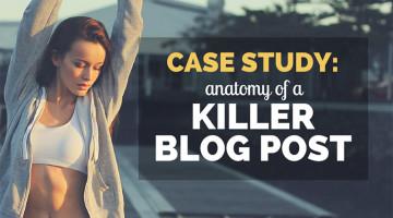Case Study: Anatomy of a Killer Blog Post