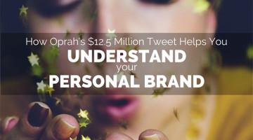 How Oprah's $12.5 Million Tweet Helps You Understand Your Personal Brand