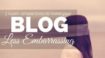 3 Super-Simple Tools to Make Your Blog Less Embarrassing