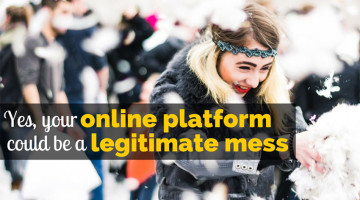 Yes, Your Online Platform Could Be a Legitimate Mess