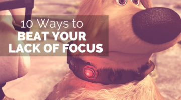 10 Ways to Beat Your Lack of Focus